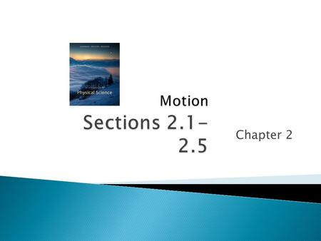 Chapter 2.  Physics is concerned with the basic principles that describe how the universe works.  Physics deals with matter, motion, force, and energy.