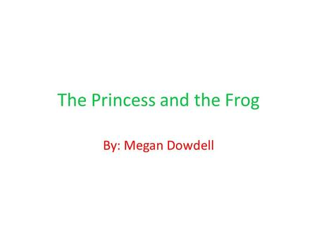 The Princess and the Frog By: Megan Dowdell. Once upon a time there lived a beautiful princess named Annabelle. She was as beautiful as a clear blue sky.