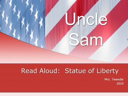 Uncle Sam Read Aloud: Statue of Liberty Mrs. Tweedie 2010.