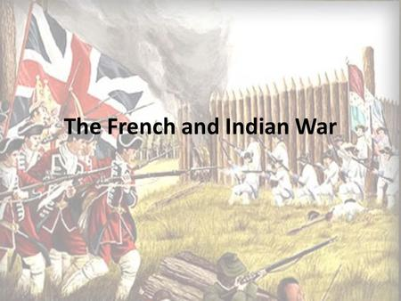 The French and Indian War. Land of Contention Ohio Valley becomes the bone of contention in the New World between the British and the French: Why? The.