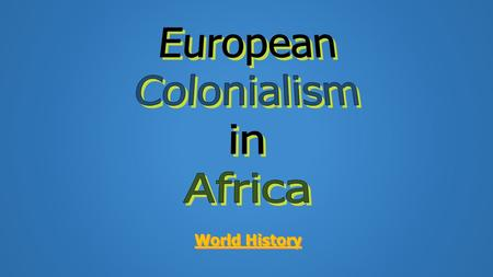 World History. Today's Objective Topic- Scramble for Africa Objective- I can explain European motives for and the process by which Europeans colonized.