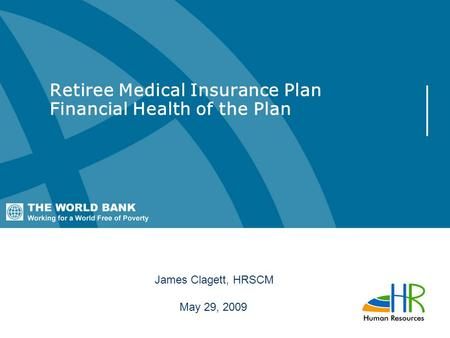 Retiree Medical Insurance Plan Financial Health of the Plan James Clagett, HRSCM May 29, 2009.