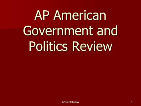 AP Govt Review1 AP American Government <strong>and</strong> <strong>Politics</strong> Review.