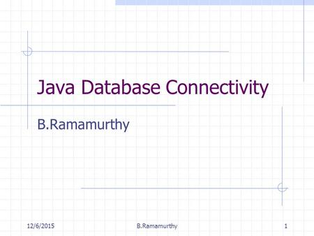 12/6/2015B.Ramamurthy1 Java Database Connectivity B.Ramamurthy.
