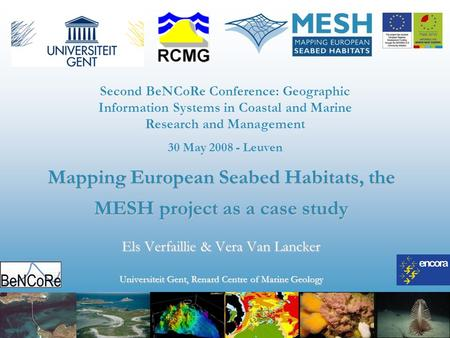 Mapping European Seabed Habitats, the MESH project as a case study Els Verfaillie & Vera Van Lancker Universiteit Gent, Renard Centre of Marine Geology.
