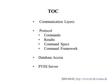 Communication Layers Protocol Commands Results Command Specs Command Framework Database Access PVSS Server TOC 2003-06-03,