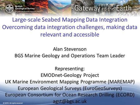 © NERC All rights reserved Large-scale Seabed Mapping Data Integration Overcoming data integration challenges, making data relevant and accessible Alan.