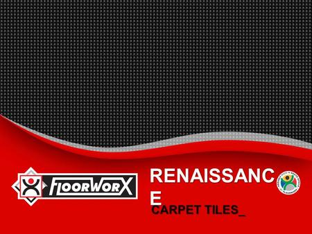 RENAISSANC E CARPET TILES_.  INTRODUCTION_  BENEFITS_  SUGGESTED SPECIFICATION_  INSTALLATION INSTRUCTIONS_  MAINTENANCE PROCEDURES_  TECHNICAL.