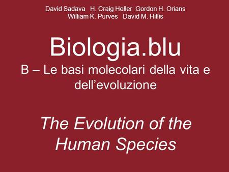 David Sadava H. Craig Heller Gordon H. Orians William K. Purves David M. Hillis Biologia.blu B – Le basi molecolari della vita e dell'evoluzione The Evolution.