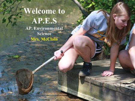 Welcome to AP.E.S AP. Environmental Science Mrs. McClain.