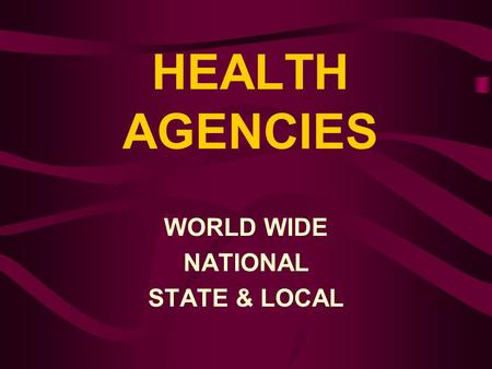 HEALTH AGENCIES WORLD WIDE NATIONAL STATE & LOCAL.