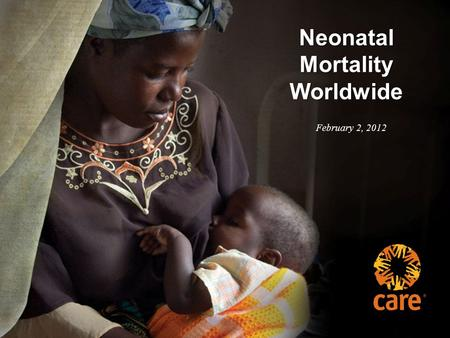 Neonatal Mortality Worldwide February 2, 2012. Reduce child mortality Target: Reduce by two-thirds, between 1990 and 2015, the under-five mortality rate.