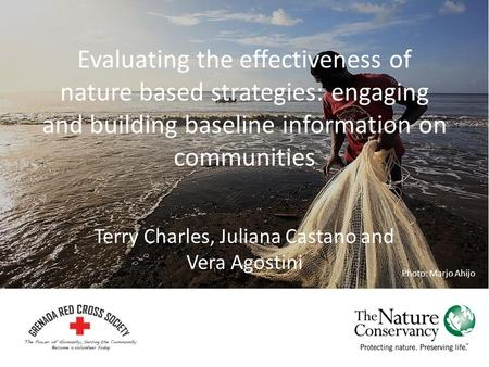 Evaluating the effectiveness of nature based strategies: engaging and building baseline information on communities Terry Charles, Juliana Castano and Vera.