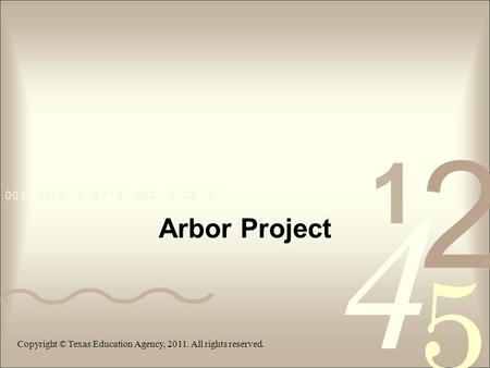 Arbor Project Copyright © Texas Education Agency, 2011. All rights reserved.