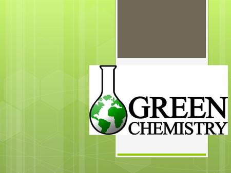 GREEN CHEMISTRY. What is Wrong? kk What is wrong?