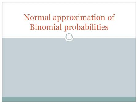Normal approximation of Binomial probabilities. Recall binomial experiment:  Identical trials  Two outcomes: success and failure  Probability for success.