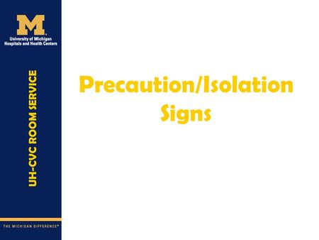 Precaution/Isolation Signs. 2 Purell  Gown  Gloves  Deliver tray  Remove gloves and gown before touching anything  Purell.