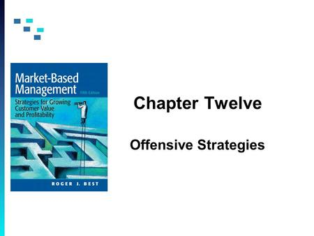 Chapter Twelve Offensive Strategies. Copyright © 2009 Pearson Education, Inc. Publishing as Prentice Hall 12-2 Offensive Strategies Strategic market plans.