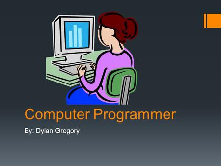 Computer Programmer By: Dylan Gregory. What They Do  They get information on what to do from the engineer and then give directions to the computer.
