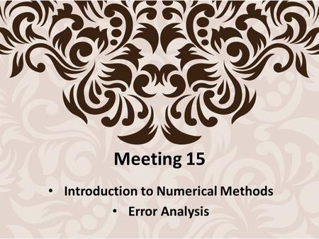 Meeting 15 Introduction to Numerical Methods Error Analysis.