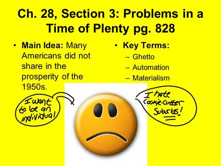 Ch. 28, Section 3: Problems in a Time of Plenty pg. 828 Main Idea: Many Americans did not share in the prosperity of the 1950s. Key Terms: –Ghetto –Automation.
