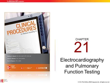 <strong>CHAPTER</strong> © 2011 The McGraw-Hill <strong>Companies</strong>, Inc. All rights reserved. 21 Electrocardiography and Pulmonary Function Testing.