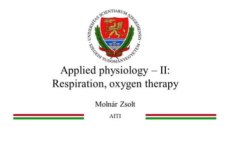 Applied physiology – II: Respiration, oxygen therapy Molnár Zsolt AITI.