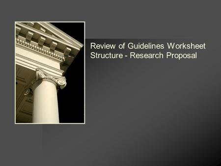 Review of Guidelines Worksheet Structure - Research Proposal.
