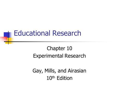 Chapter 10 Experimental Research Gay, Mills, and Airasian 10th Edition