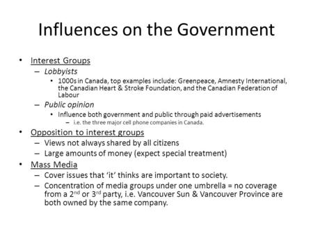 Influences on the Government Interest Groups – Lobbyists 1000s in Canada, top examples include: Greenpeace, Amnesty International, the Canadian Heart &