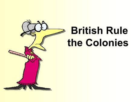British Rule the Colonies. Free Template from www.brainybetty.com 2 Early Colonial Rule The British King granted a charter which allowed explorers to.