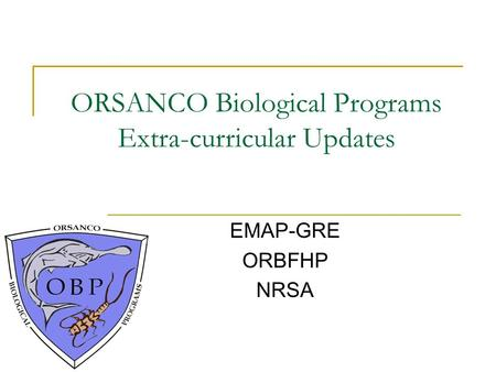 ORSANCO Biological Programs Extra-curricular Updates EMAP-GRE ORBFHP NRSA.