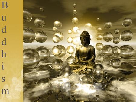 "BuddhismBuddhism. Buddhism… The ""middle way of wisdom and compassion"" A 2500 year old tradition that began in India and spread and diversified throughout."