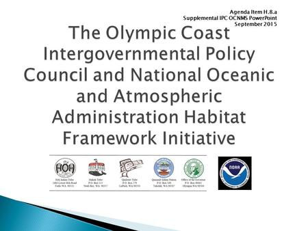 The Olympic Coast Intergovernmental Policy Council and National Oceanic and Atmospheric Administration Habitat Framework Initiative Agenda Item H.8.a Supplemental.