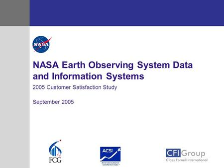2005 Customer Satisfaction Study September 2005 NASA Earth Observing System Data and Information Systems.