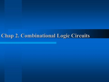 Chap 2. Combinational Logic Circuits. 2.1 Binary Logic and Gates Logic Gates –electronic circuits that operate on one or more input signals to produce.