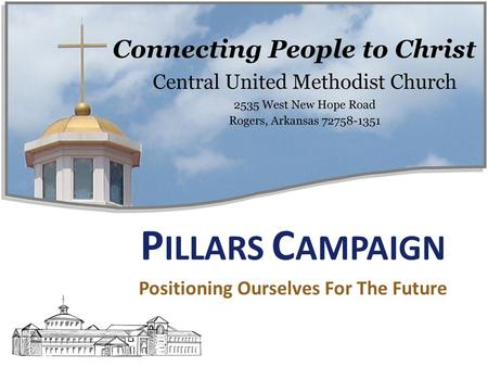 P ILLARS C AMPAIGN Positioning Ourselves For The Future.