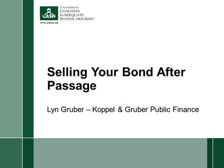 Selling Your Bond After Passage Lyn Gruber – Koppel & Gruber Public Finance.