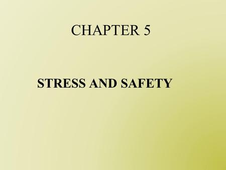 CHAPTER 5 STRESS AND SAFETY. Psychological, social, occupational or environmental are the external stimuli, and the stress is the response of the human.