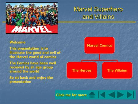 Marvel Superhero and Villains Welcome This presentation is to illustrate the good and evil of the Marvel world of comics The Comics have been well received.