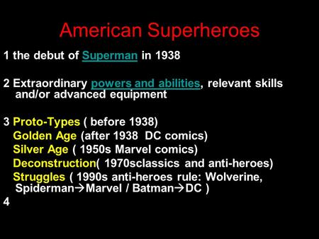 American Superheroes 1 the debut of Superman in 1938Superman 2 Extraordinary powers and abilities, relevant skills and/or advanced equipmentpowers and.