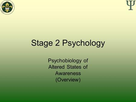 Stage 2 Psychology Psychobiology of Altered States of Awareness (Overview)