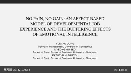 韩天慧 201421030054 2014-10-10 NO PAIN, NO GAIN: AN AFFECT-BASED MODEL OF DEVELOPMENTAL JOB EXPERIENCE AND THE BUFFERING EFFECTS OF EMOTIONAL INTELLIGENCE.