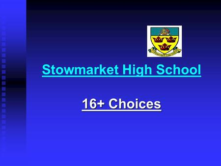 Stowmarket High School 16+ Choices. Where could you go? Sixth Form Sixth Form College College Employment with training Employment with training First.