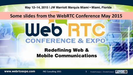PKE Consulting 20151 Some slides from the WebRTC Conference May 2015.