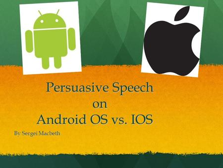 Persuasive Speech on Android OS vs. IOS