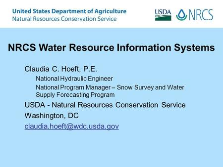 NRCS Water Resource Information Systems Claudia C. Hoeft, P.E. National Hydraulic Engineer National Program Manager – Snow Survey and Water Supply Forecasting.