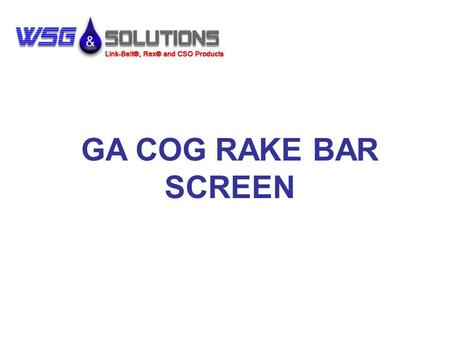 "GA COG RAKE BAR SCREEN. GA Cog Rake Bar Screen Channel width 1'-0"" to 12'-0"" Side frames 3/8"" x 25"" Screen angle 60º to 85º Spacing 1/4"" and up Max water."