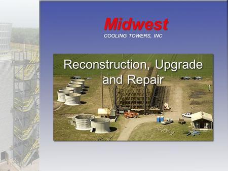 Reconstruction, Upgrade and Repair Reconstruction, Upgrade and Repair Midwest COOLING TOWERS, INC.