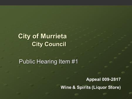 City of Murrieta Public Hearing Item #1 Appeal 009-2817 Wine & Spirits (Liquor Store) City Council.